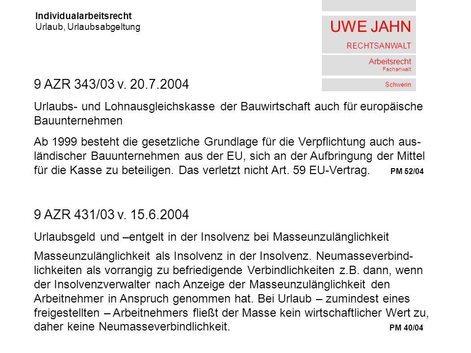UWE JAHN RECHTSANWALT Arbeitsrecht Fachanwalt Schwerin Individualarbeitsrecht Urlaub, Urlaubsabgeltung 9 AZR 343/03 v. 20.7.2004 Urlaubs- und Lohnausg