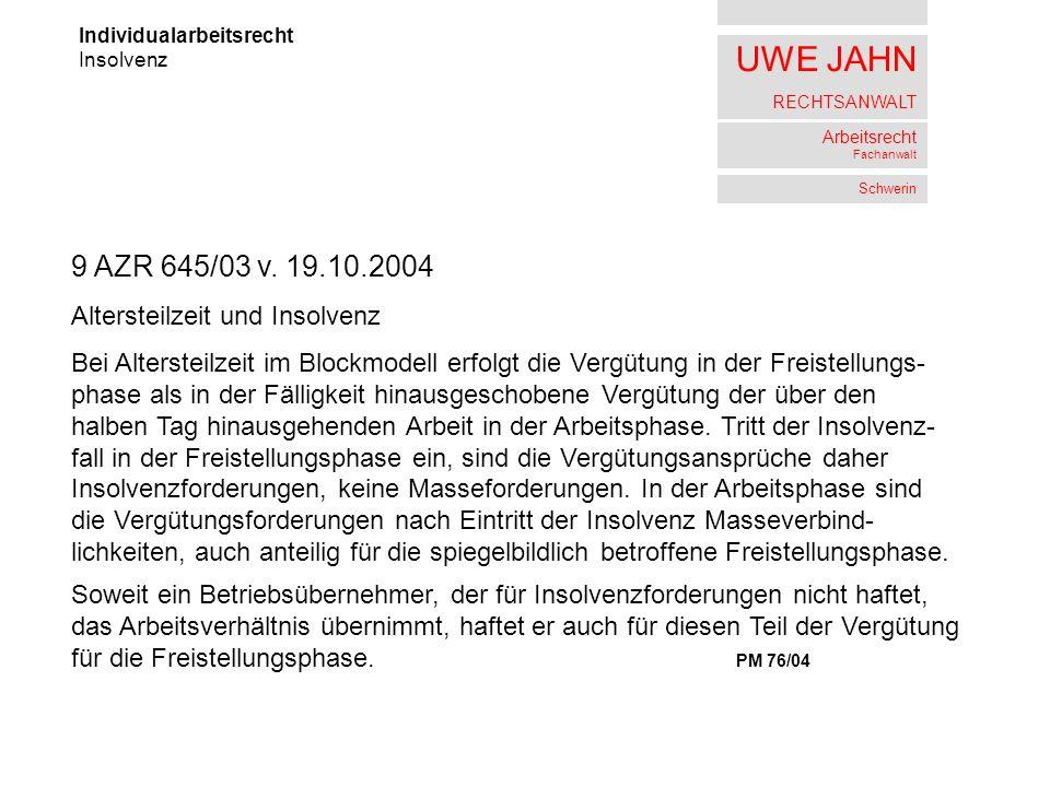 UWE JAHN RECHTSANWALT Arbeitsrecht Fachanwalt Schwerin Individualarbeitsrecht Insolvenz 9 AZR 645/03 v. 19.10.2004 Altersteilzeit und Insolvenz Bei Al