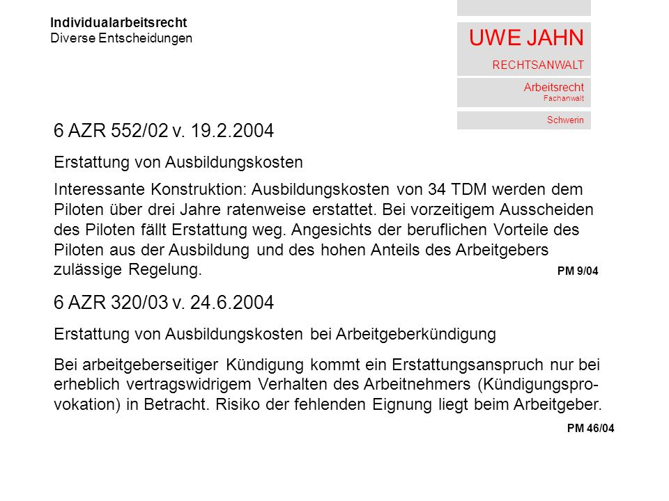 UWE JAHN RECHTSANWALT Arbeitsrecht Fachanwalt Schwerin Individualarbeitsrecht Diverse Entscheidungen 6 AZR 552/02 v. 19.2.2004 Erstattung von Ausbildu