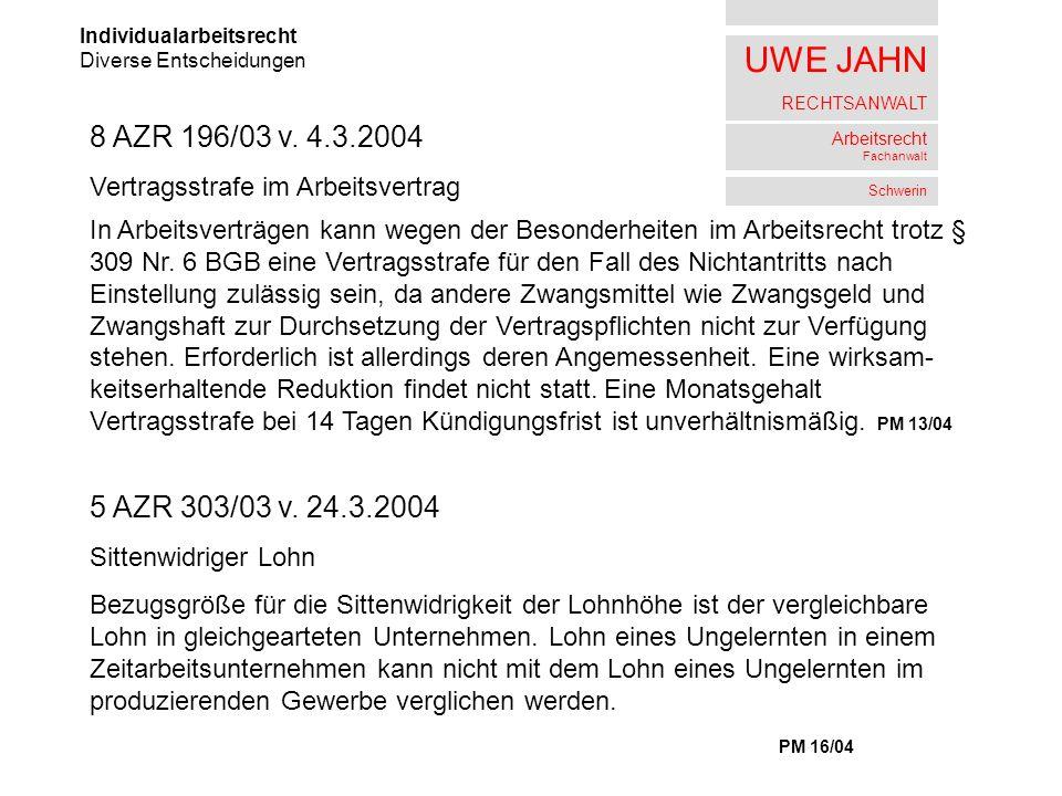 UWE JAHN RECHTSANWALT Arbeitsrecht Fachanwalt Schwerin Individualarbeitsrecht Diverse Entscheidungen 8 AZR 196/03 v. 4.3.2004 Vertragsstrafe im Arbeit