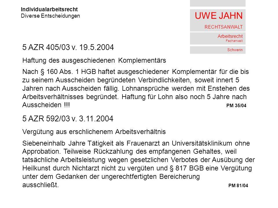 UWE JAHN RECHTSANWALT Arbeitsrecht Fachanwalt Schwerin Individualarbeitsrecht Diverse Entscheidungen 5 AZR 405/03 v. 19.5.2004 Haftung des ausgeschied