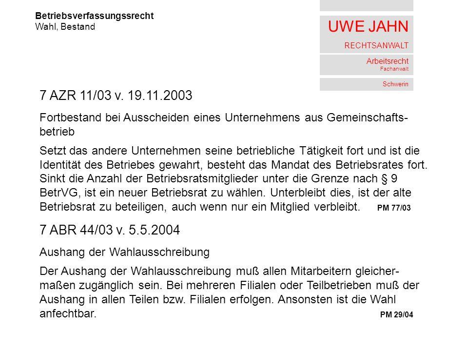 UWE JAHN RECHTSANWALT Arbeitsrecht Fachanwalt Schwerin Betriebsverfassungssrecht Wahl, Bestand 7 AZR 11/03 v. 19.11.2003 Fortbestand bei Ausscheiden e