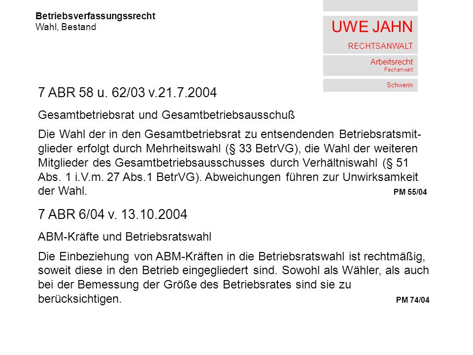 UWE JAHN RECHTSANWALT Arbeitsrecht Fachanwalt Schwerin Betriebsverfassungssrecht Wahl, Bestand 7 ABR 58 u. 62/03 v.21.7.2004 Gesamtbetriebsrat und Ges
