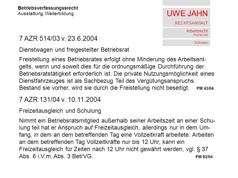 UWE JAHN RECHTSANWALT Arbeitsrecht Fachanwalt Schwerin Betriebsverfassungssrecht Ausstattung, Weiterbildung 7 AZR 514/03 v. 23.6.2004 Dienstwagen und