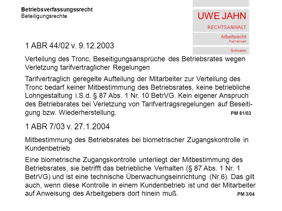 UWE JAHN RECHTSANWALT Arbeitsrecht Fachanwalt Schwerin Betriebsverfassungssrecht Beteiligungsrechte 1 ABR 44/02 v. 9.12.2003 Verteilung des Tronc, Bes