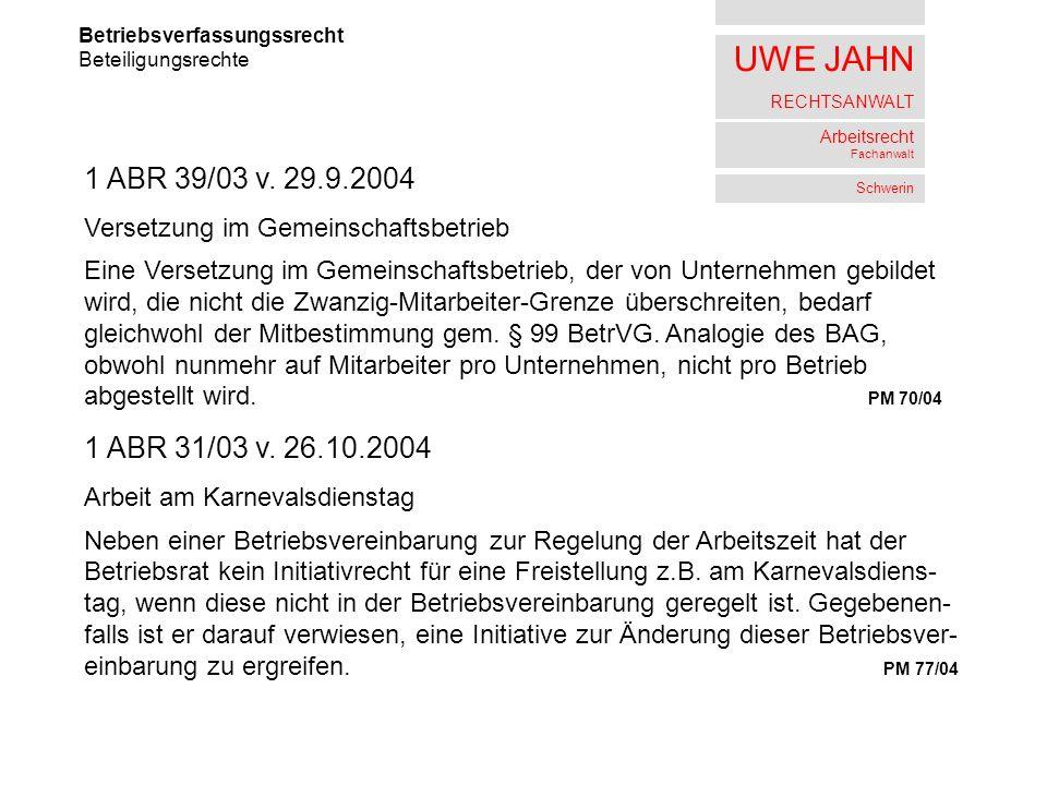 UWE JAHN RECHTSANWALT Arbeitsrecht Fachanwalt Schwerin Betriebsverfassungssrecht Beteiligungsrechte 1 ABR 39/03 v. 29.9.2004 Versetzung im Gemeinschaf