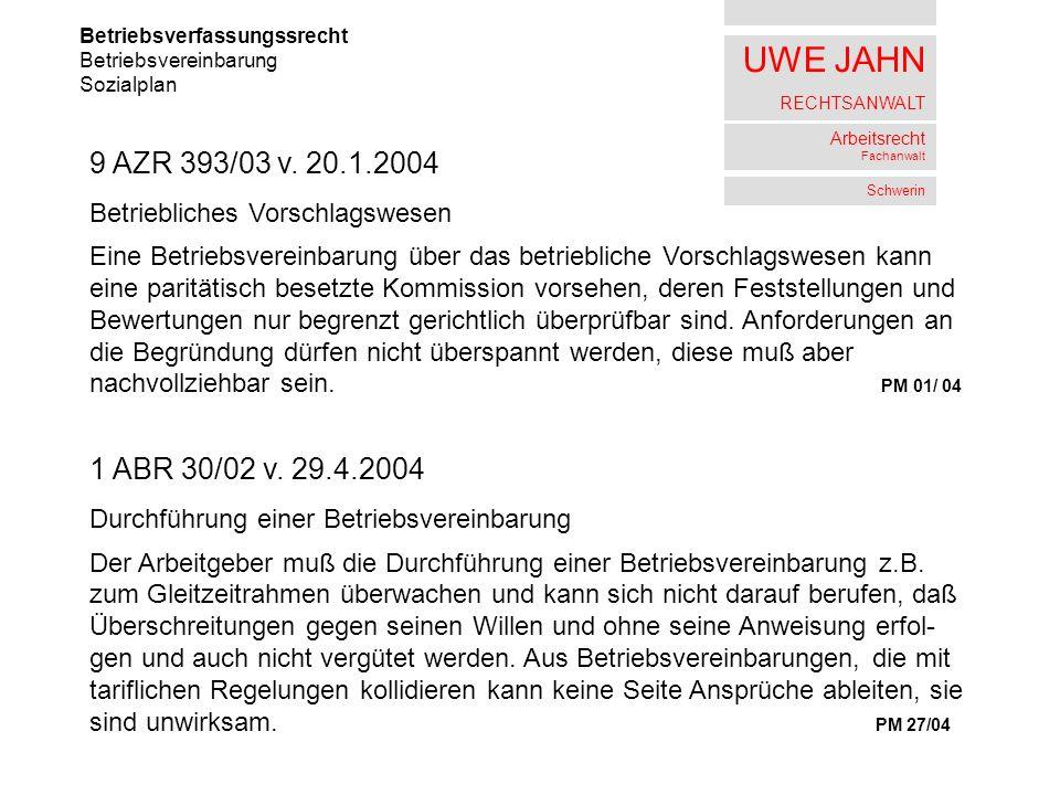 UWE JAHN RECHTSANWALT Arbeitsrecht Fachanwalt Schwerin Betriebsverfassungssrecht Betriebsvereinbarung Sozialplan 9 AZR 393/03 v. 20.1.2004 Betrieblich