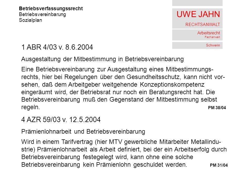 UWE JAHN RECHTSANWALT Arbeitsrecht Fachanwalt Schwerin Betriebsverfassungssrecht Betriebsvereinbarung Sozialplan 1 ABR 4/03 v. 8.6.2004 Ausgestaltung