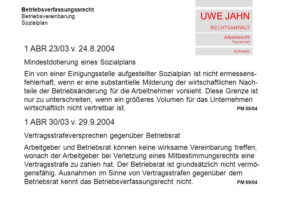 UWE JAHN RECHTSANWALT Arbeitsrecht Fachanwalt Schwerin Betriebsverfassungssrecht Betriebsvereinbarung Sozialplan 1 ABR 23/03 v. 24.8.2004 Mindestdotie