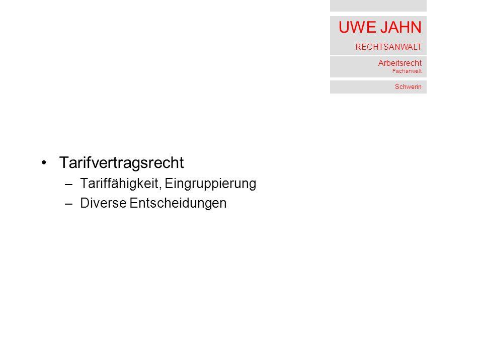 UWE JAHN RECHTSANWALT Arbeitsrecht Fachanwalt Schwerin Tarifvertragsrecht –Tariffähigkeit, Eingruppierung –Diverse Entscheidungen