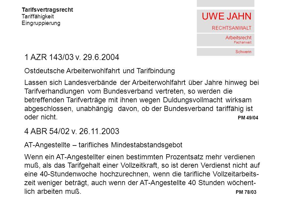 UWE JAHN RECHTSANWALT Arbeitsrecht Fachanwalt Schwerin Tarifsvertragsrecht Tariffähigkeit Eingruppierung 1 AZR 143/03 v. 29.6.2004 Ostdeutsche Arbeite