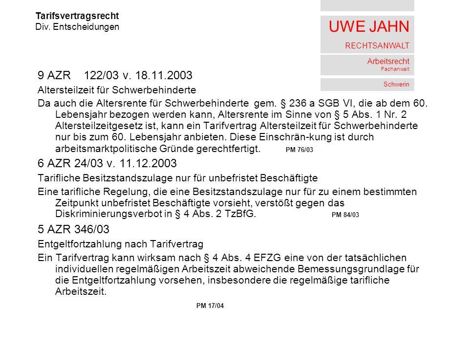 UWE JAHN RECHTSANWALT Arbeitsrecht Fachanwalt Schwerin 9 AZR122/03 v. 18.11.2003 Altersteilzeit für Schwerbehinderte Da auch die Altersrente für Schwe