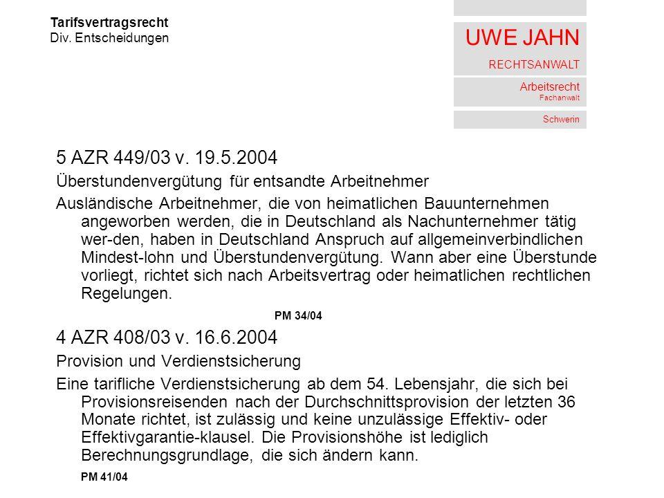 UWE JAHN RECHTSANWALT Arbeitsrecht Fachanwalt Schwerin 5 AZR 449/03 v. 19.5.2004 Überstundenvergütung für entsandte Arbeitnehmer Ausländische Arbeitne
