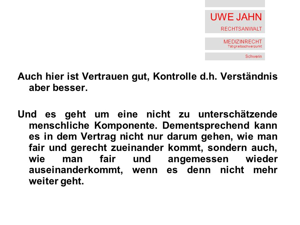 UWE JAHN RECHTSANWALT MEDIZINRECHT Tätigkeitsschwerpunkt Schwerin Auch hier ist Vertrauen gut, Kontrolle d.h.