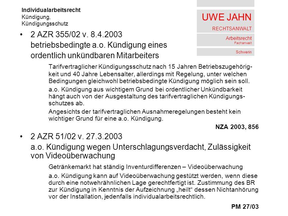 UWE JAHN RECHTSANWALT Arbeitsrecht Fachanwalt Schwerin 2 AZR 355/02 v. 8.4.2003 betriebsbedingte a.o. Kündigung eines ordentlich unkündbaren Mitarbeit
