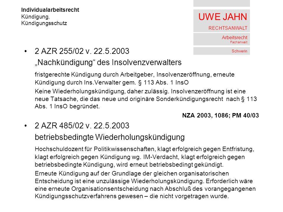 UWE JAHN RECHTSANWALT Arbeitsrecht Fachanwalt Schwerin 2 AZR 255/02 v. 22.5.2003 Nachkündigung des Insolvenzverwalters fristgerechte Kündigung durch A