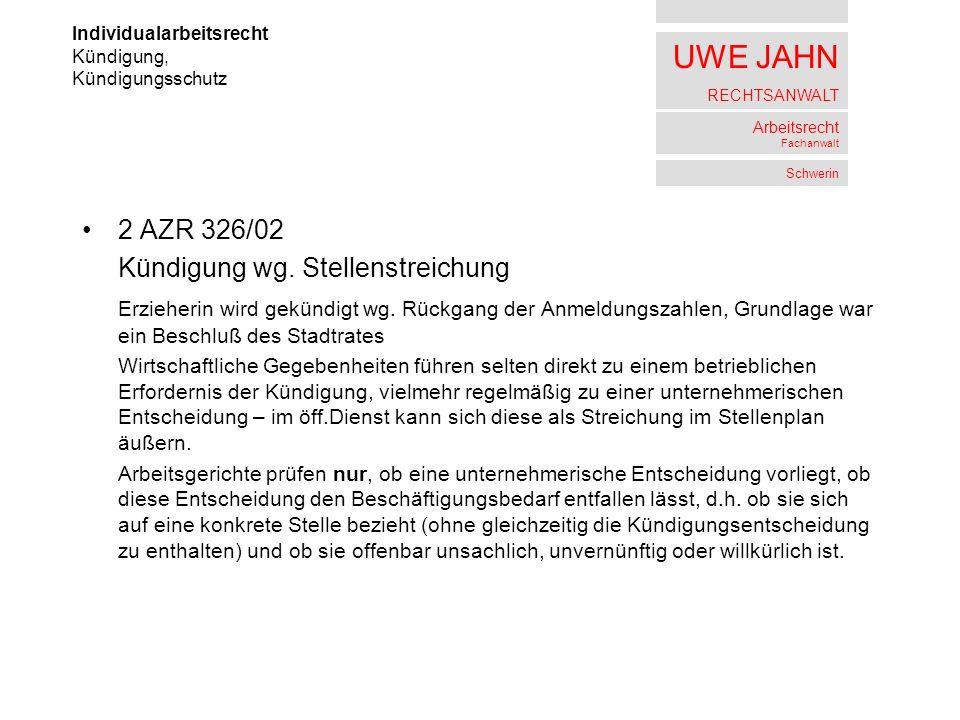 UWE JAHN RECHTSANWALT Arbeitsrecht Fachanwalt Schwerin 2 AZR 326/02 Kündigung wg. Stellenstreichung Erzieherin wird gekündigt wg. Rückgang der Anmeldu