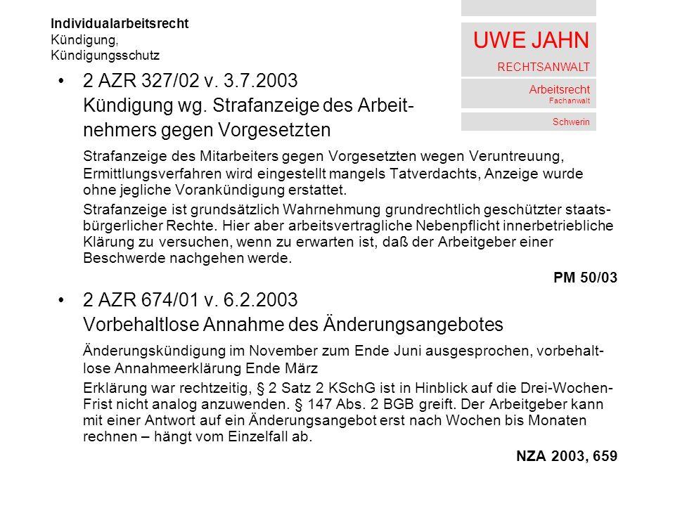 UWE JAHN RECHTSANWALT Arbeitsrecht Fachanwalt Schwerin 2 AZR 327/02 v. 3.7.2003 Kündigung wg. Strafanzeige des Arbeit- nehmers gegen Vorgesetzten Stra