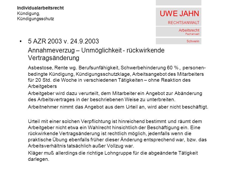 UWE JAHN RECHTSANWALT Arbeitsrecht Fachanwalt Schwerin 5 AZR 2003 v. 24.9.2003 Annahmeverzug – Unmöglichkeit - rückwirkende Vertragsänderung Asbestose