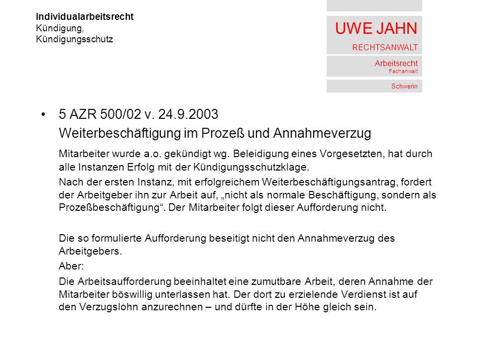 UWE JAHN RECHTSANWALT Arbeitsrecht Fachanwalt Schwerin 5 AZR 500/02 v. 24.9.2003 Weiterbeschäftigung im Prozeß und Annahmeverzug Mitarbeiter wurde a.o