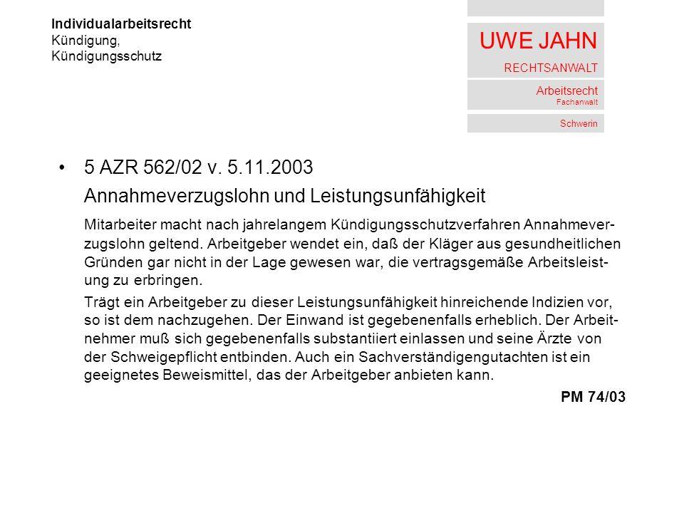 UWE JAHN RECHTSANWALT Arbeitsrecht Fachanwalt Schwerin 5 AZR 562/02 v. 5.11.2003 Annahmeverzugslohn und Leistungsunfähigkeit Mitarbeiter macht nach ja