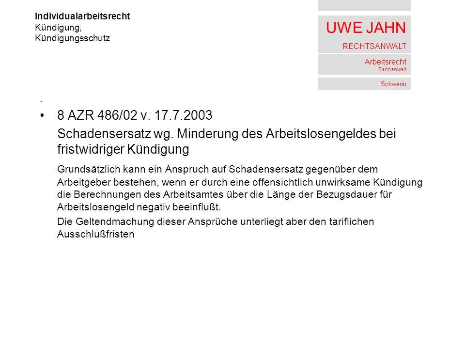 UWE JAHN RECHTSANWALT Arbeitsrecht Fachanwalt Schwerin. 8 AZR 486/02 v. 17.7.2003 Schadensersatz wg. Minderung des Arbeitslosengeldes bei fristwidrige