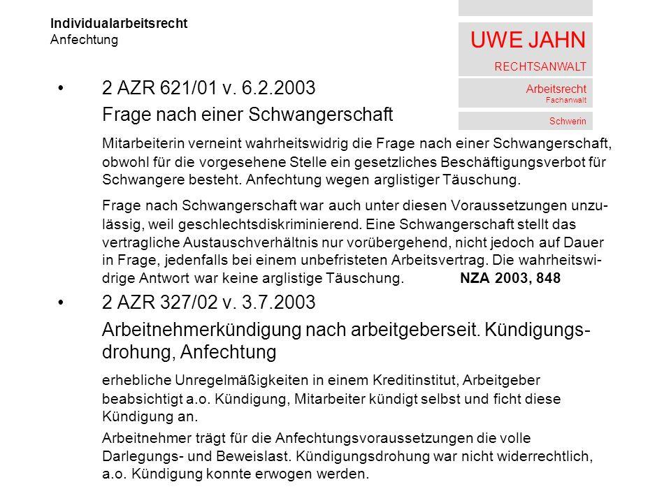 UWE JAHN RECHTSANWALT Arbeitsrecht Fachanwalt Schwerin 2 AZR 621/01 v. 6.2.2003 Frage nach einer Schwangerschaft Mitarbeiterin verneint wahrheitswidri