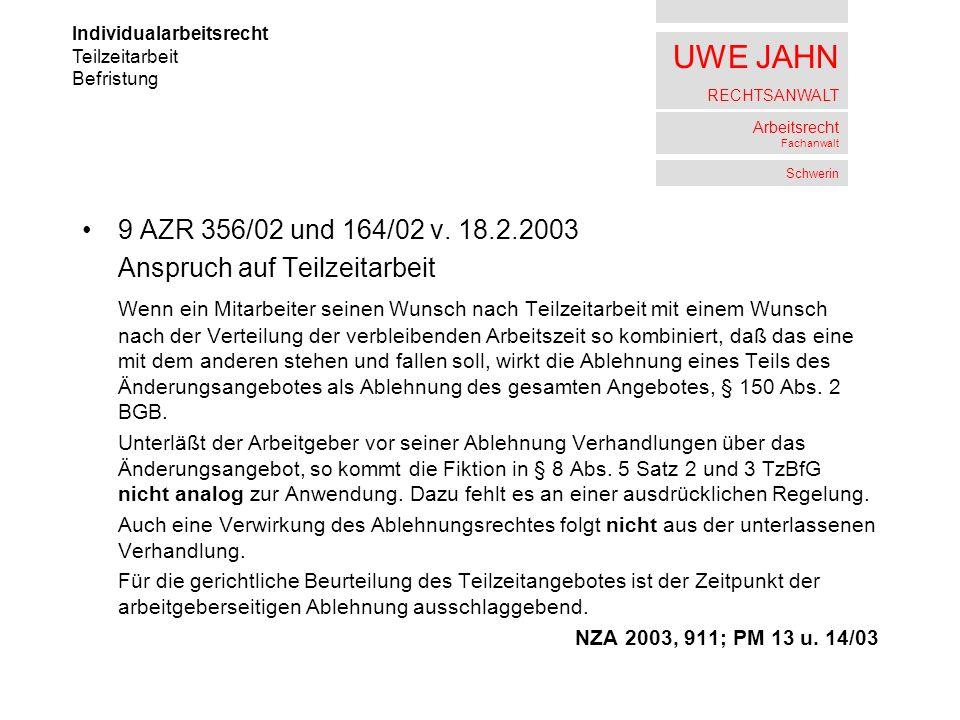 UWE JAHN RECHTSANWALT Arbeitsrecht Fachanwalt Schwerin 9 AZR 356/02 und 164/02 v. 18.2.2003 Anspruch auf Teilzeitarbeit Wenn ein Mitarbeiter seinen Wu