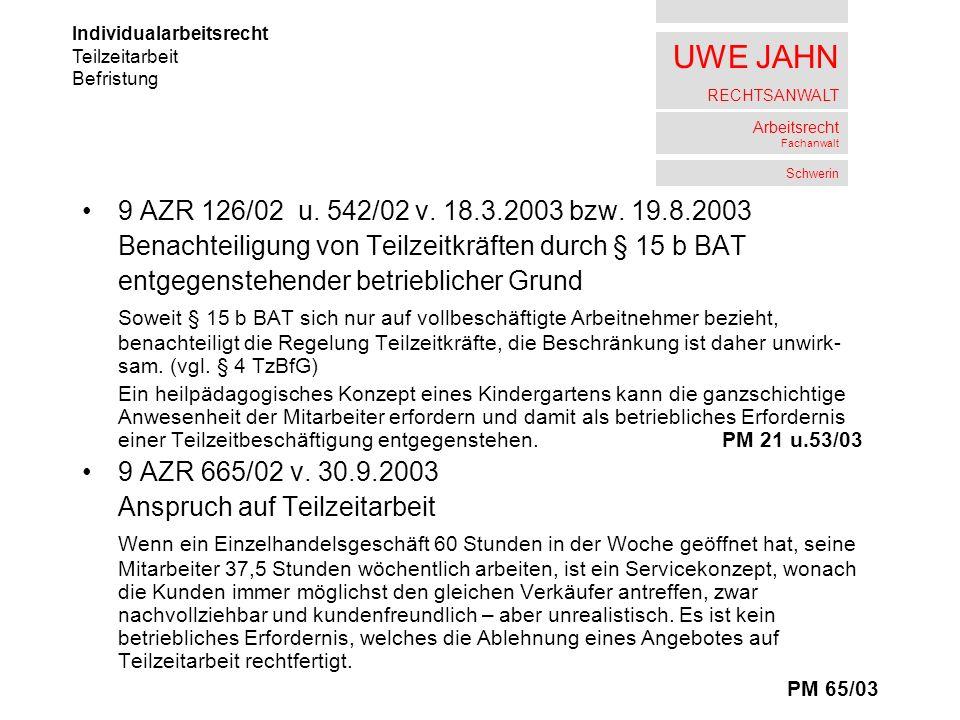 UWE JAHN RECHTSANWALT Arbeitsrecht Fachanwalt Schwerin 9 AZR 126/02 u. 542/02 v. 18.3.2003 bzw. 19.8.2003 Benachteiligung von Teilzeitkräften durch §