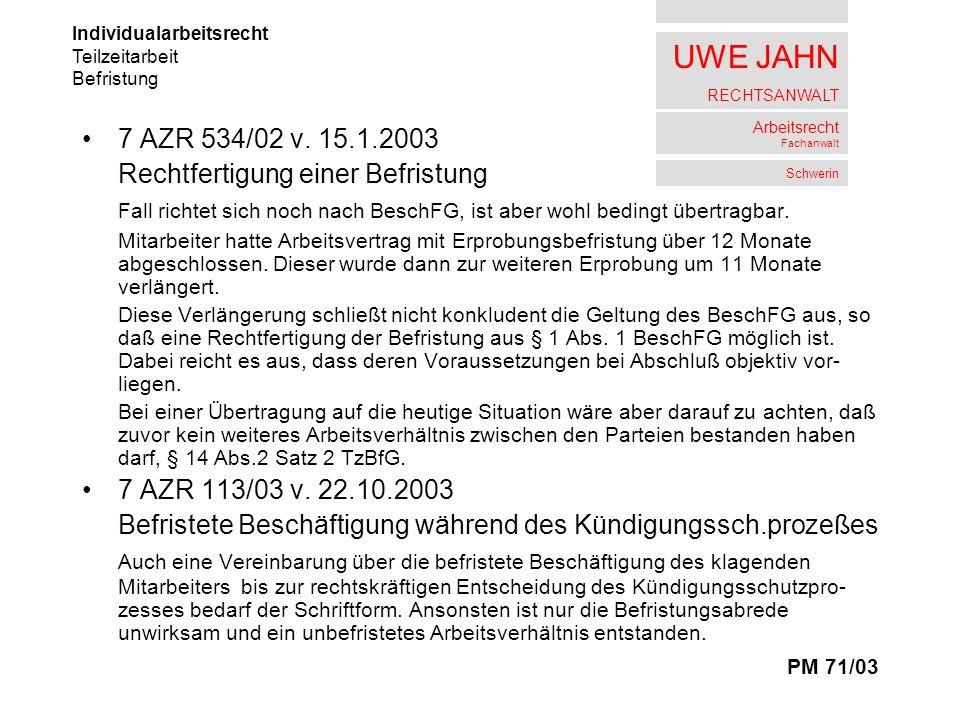 UWE JAHN RECHTSANWALT Arbeitsrecht Fachanwalt Schwerin 7 AZR 534/02 v. 15.1.2003 Rechtfertigung einer Befristung Fall richtet sich noch nach BeschFG,