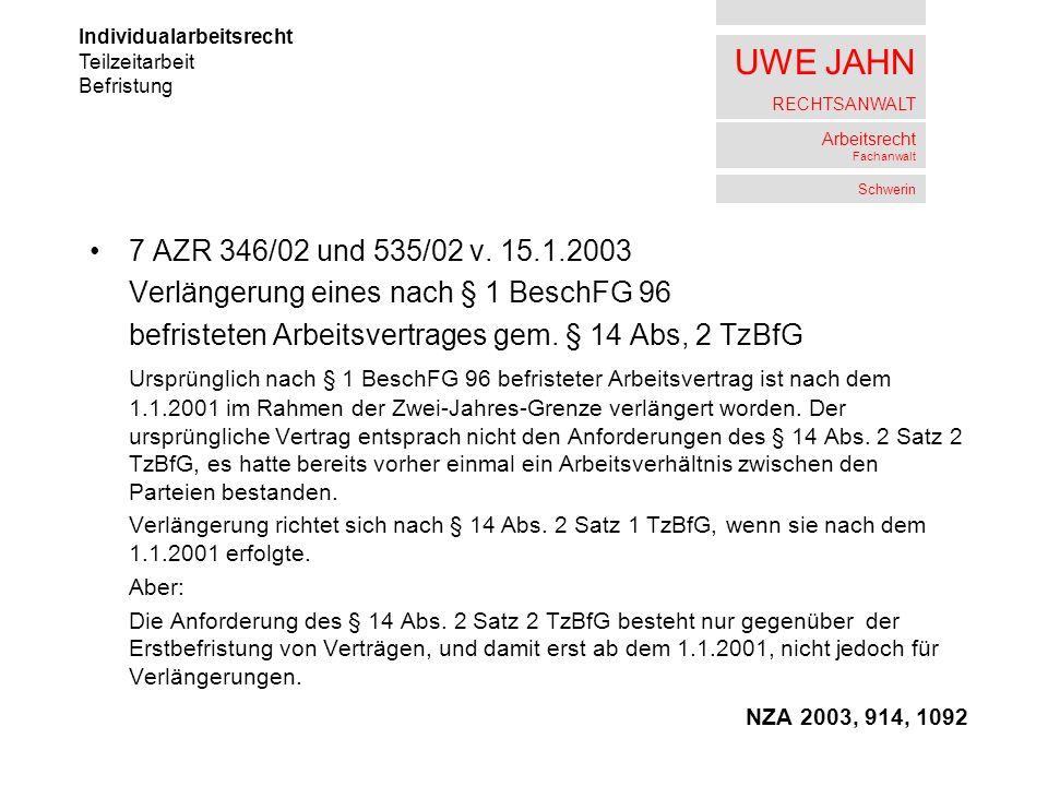 UWE JAHN RECHTSANWALT Arbeitsrecht Fachanwalt Schwerin 7 AZR 346/02 und 535/02 v. 15.1.2003 Verlängerung eines nach § 1 BeschFG 96 befristeten Arbeits