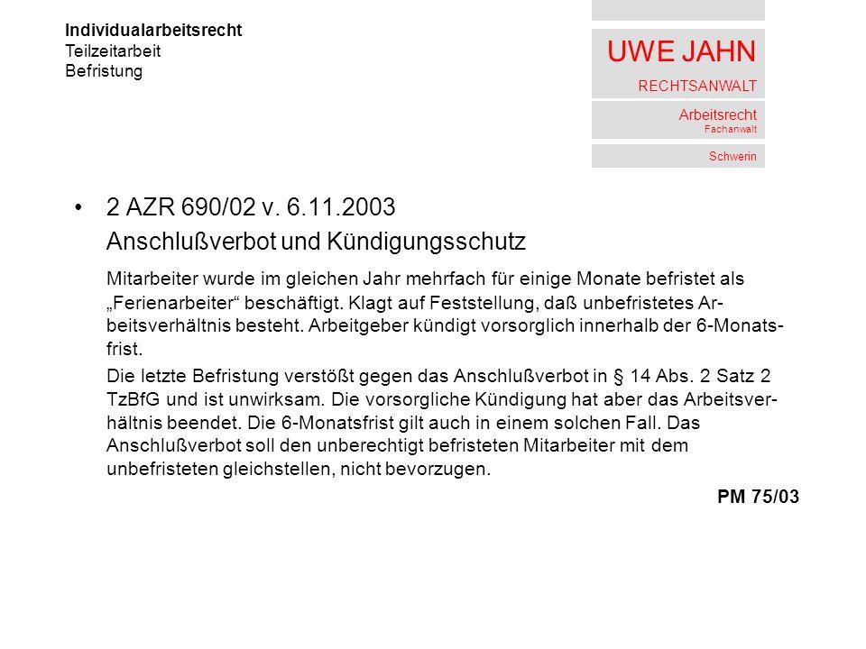 UWE JAHN RECHTSANWALT Arbeitsrecht Fachanwalt Schwerin 2 AZR 690/02 v. 6.11.2003 Anschlußverbot und Kündigungsschutz Mitarbeiter wurde im gleichen Jah