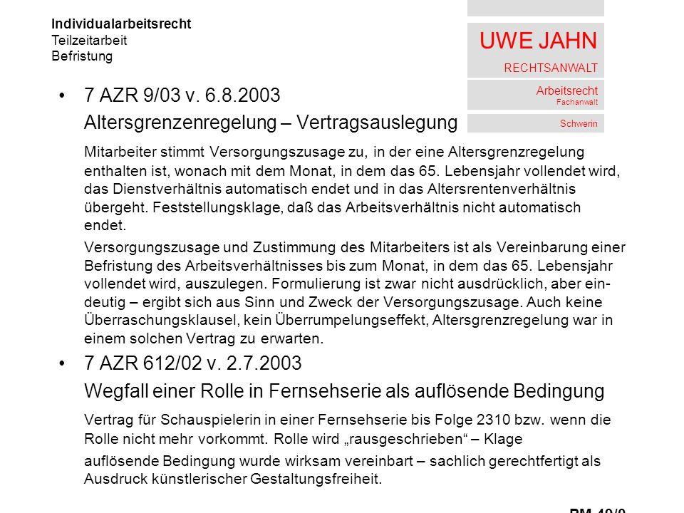 UWE JAHN RECHTSANWALT Arbeitsrecht Fachanwalt Schwerin 7 AZR 9/03 v. 6.8.2003 Altersgrenzenregelung – Vertragsauslegung Mitarbeiter stimmt Versorgungs