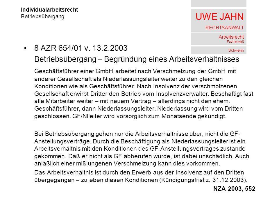 UWE JAHN RECHTSANWALT Arbeitsrecht Fachanwalt Schwerin 8 AZR 654/01 v. 13.2.2003 Betriebsübergang – Begründung eines Arbeitsverhältnisses Geschäftsfüh