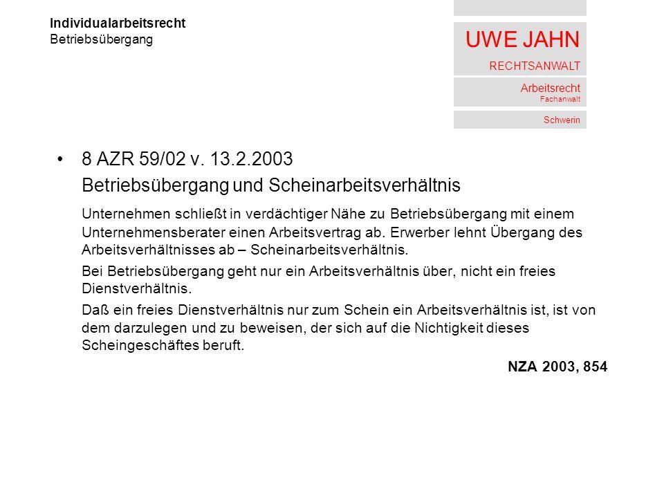 UWE JAHN RECHTSANWALT Arbeitsrecht Fachanwalt Schwerin 8 AZR 59/02 v. 13.2.2003 Betriebsübergang und Scheinarbeitsverhältnis Unternehmen schließt in v
