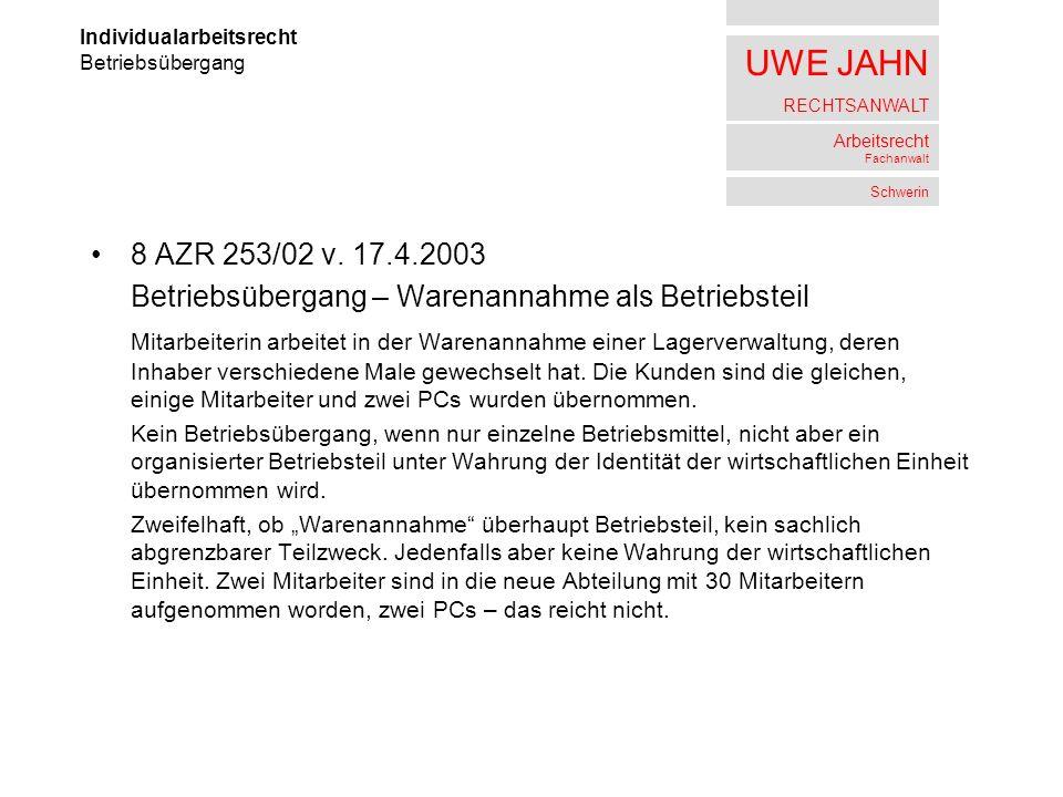 UWE JAHN RECHTSANWALT Arbeitsrecht Fachanwalt Schwerin 8 AZR 253/02 v. 17.4.2003 Betriebsübergang – Warenannahme als Betriebsteil Mitarbeiterin arbeit