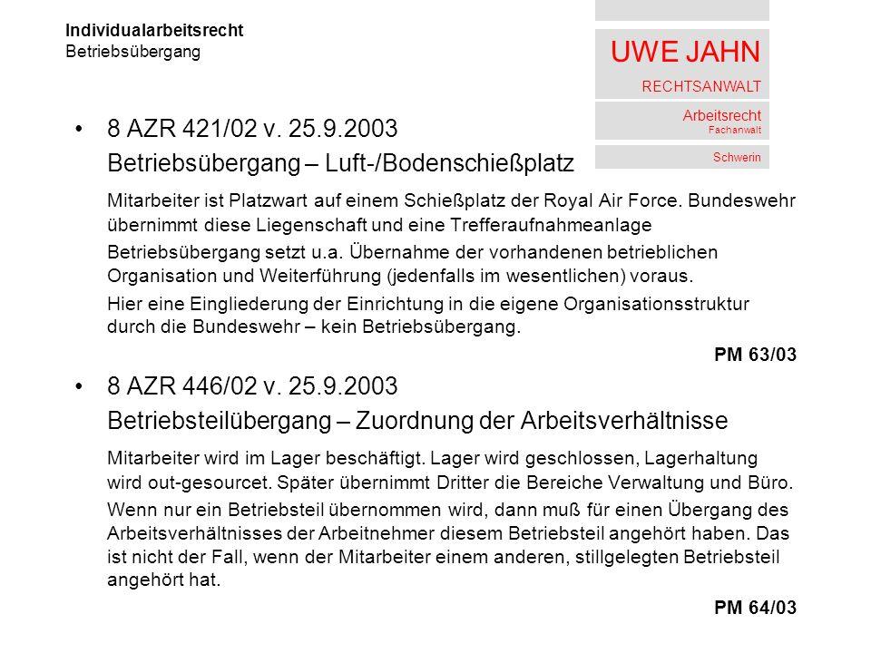 UWE JAHN RECHTSANWALT Arbeitsrecht Fachanwalt Schwerin 8 AZR 421/02 v. 25.9.2003 Betriebsübergang – Luft-/Bodenschießplatz Mitarbeiter ist Platzwart a
