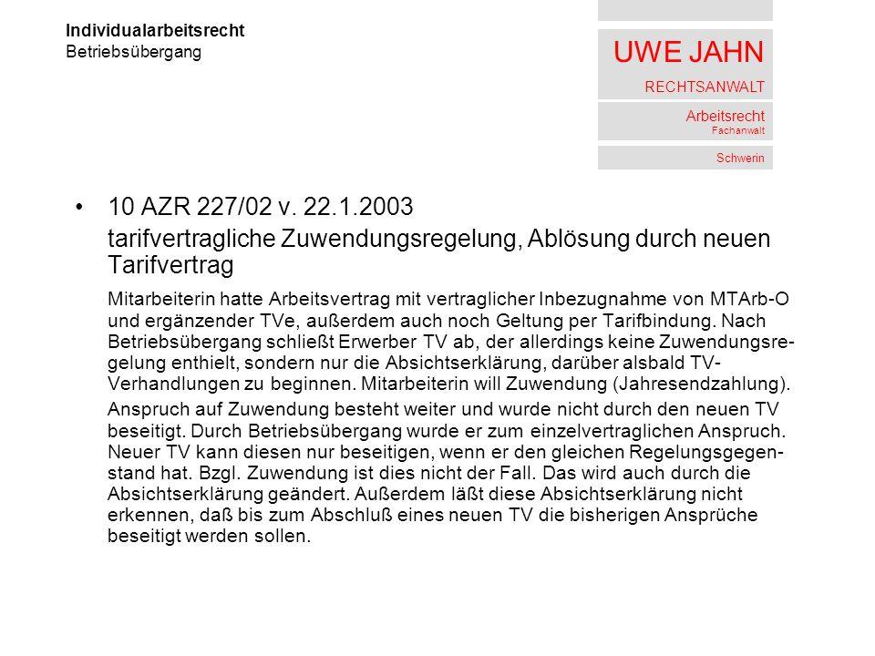 UWE JAHN RECHTSANWALT Arbeitsrecht Fachanwalt Schwerin 10 AZR 227/02 v. 22.1.2003 tarifvertragliche Zuwendungsregelung, Ablösung durch neuen Tarifvert