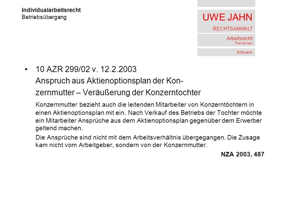 UWE JAHN RECHTSANWALT Arbeitsrecht Fachanwalt Schwerin 10 AZR 299/02 v. 12.2.2003 Anspruch aus Aktienoptionsplan der Kon- zernmutter – Veräußerung der