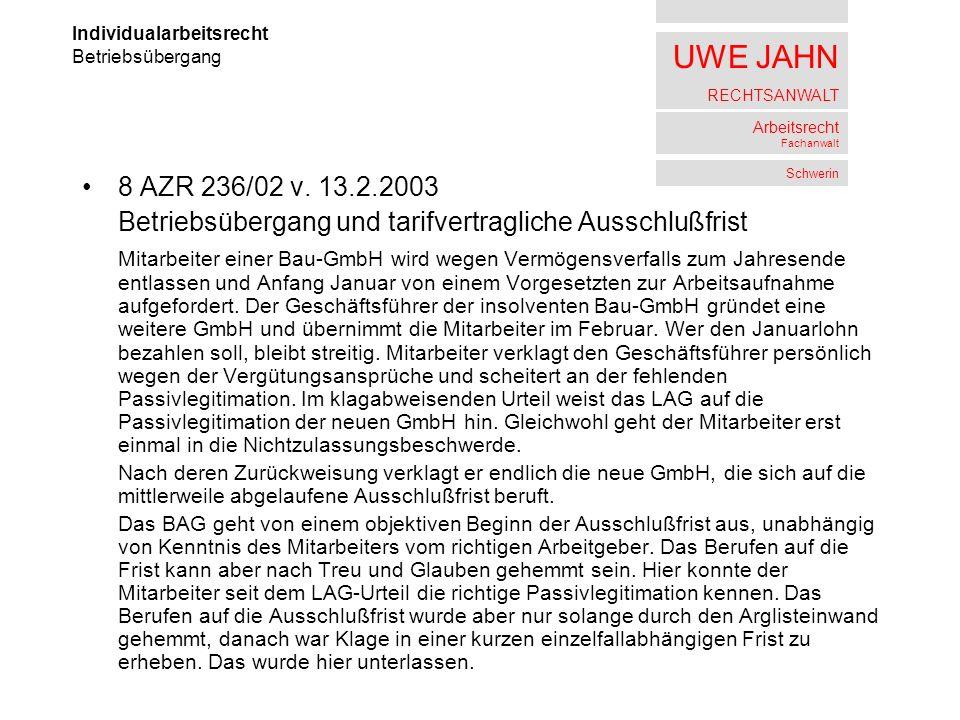 UWE JAHN RECHTSANWALT Arbeitsrecht Fachanwalt Schwerin 8 AZR 236/02 v. 13.2.2003 Betriebsübergang und tarifvertragliche Ausschlußfrist Mitarbeiter ein