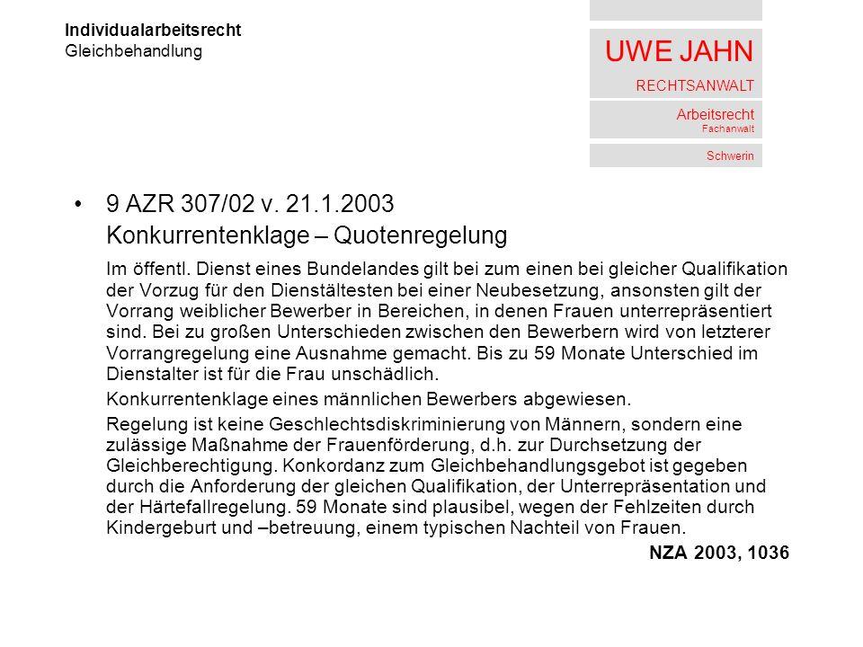UWE JAHN RECHTSANWALT Arbeitsrecht Fachanwalt Schwerin 9 AZR 307/02 v. 21.1.2003 Konkurrentenklage – Quotenregelung Im öffentl. Dienst eines Bundeland