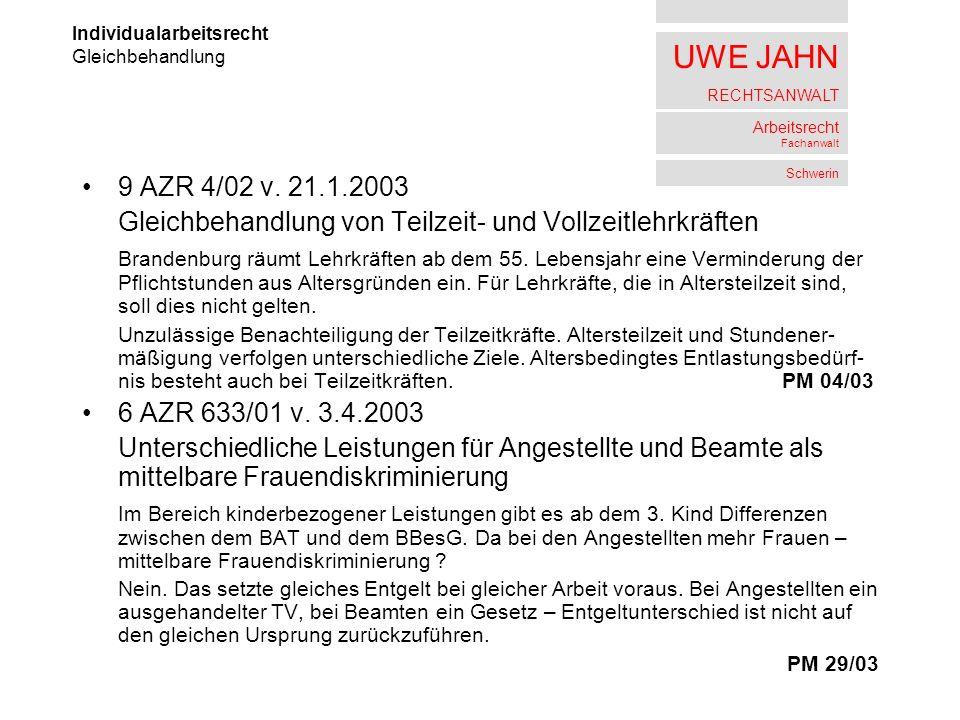UWE JAHN RECHTSANWALT Arbeitsrecht Fachanwalt Schwerin 9 AZR 4/02 v. 21.1.2003 Gleichbehandlung von Teilzeit- und Vollzeitlehrkräften Brandenburg räum