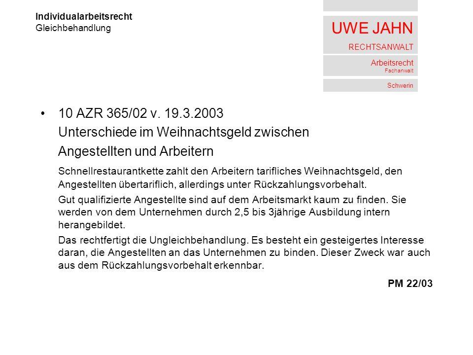 UWE JAHN RECHTSANWALT Arbeitsrecht Fachanwalt Schwerin 10 AZR 365/02 v. 19.3.2003 Unterschiede im Weihnachtsgeld zwischen Angestellten und Arbeitern S