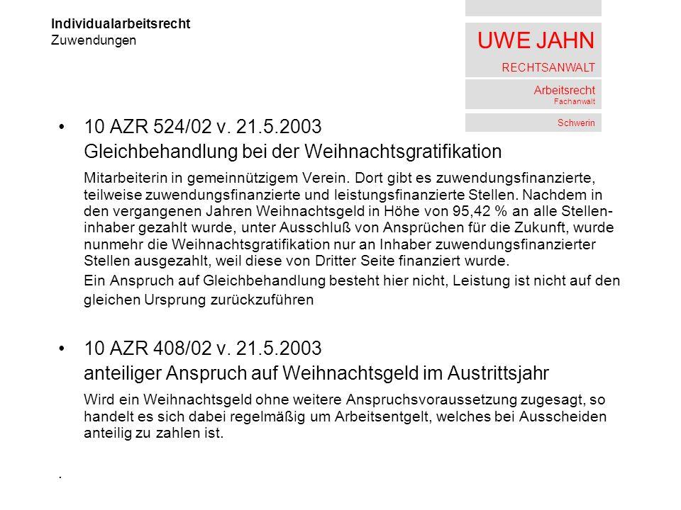 UWE JAHN RECHTSANWALT Arbeitsrecht Fachanwalt Schwerin 10 AZR 524/02 v. 21.5.2003 Gleichbehandlung bei der Weihnachtsgratifikation Mitarbeiterin in ge