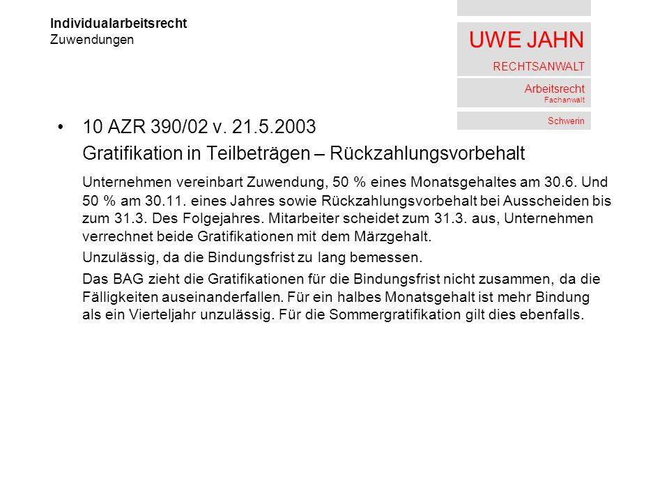 UWE JAHN RECHTSANWALT Arbeitsrecht Fachanwalt Schwerin 10 AZR 390/02 v. 21.5.2003 Gratifikation in Teilbeträgen – Rückzahlungsvorbehalt Unternehmen ve