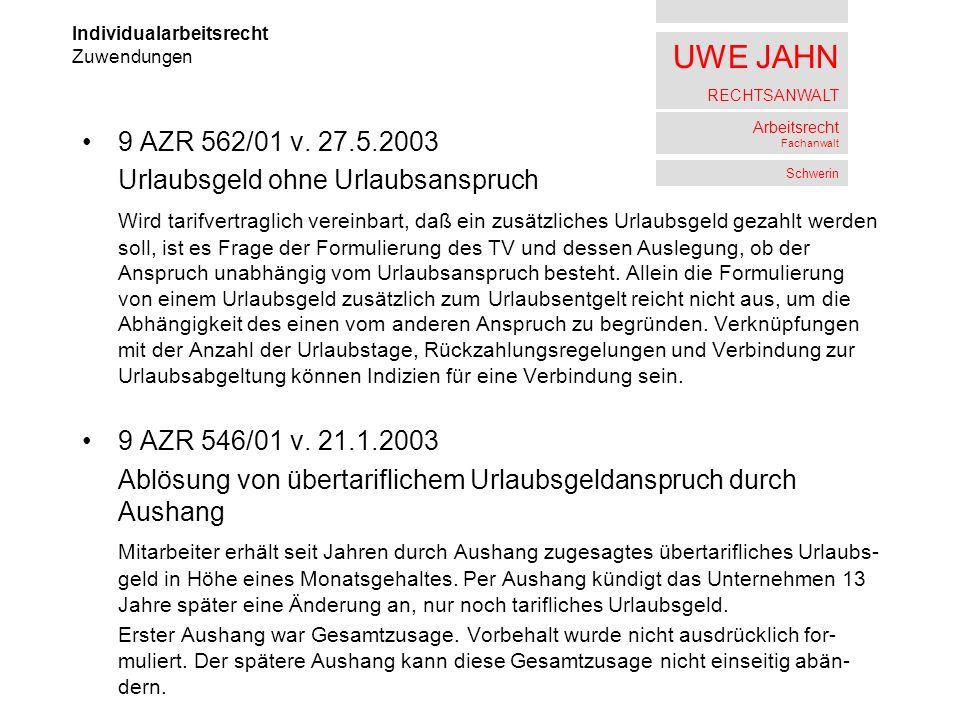 UWE JAHN RECHTSANWALT Arbeitsrecht Fachanwalt Schwerin 9 AZR 562/01 v. 27.5.2003 Urlaubsgeld ohne Urlaubsanspruch Wird tarifvertraglich vereinbart, da