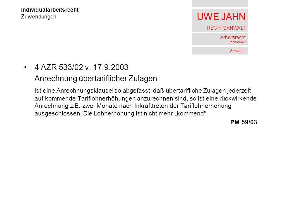 UWE JAHN RECHTSANWALT Arbeitsrecht Fachanwalt Schwerin 4 AZR 533/02 v. 17.9.2003 Anrechnung übertariflicher Zulagen Ist eine Anrechnungsklausel so abg