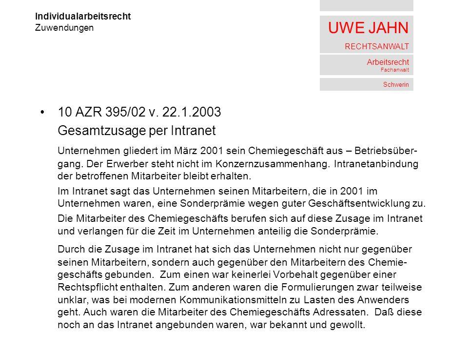 UWE JAHN RECHTSANWALT Arbeitsrecht Fachanwalt Schwerin 10 AZR 395/02 v. 22.1.2003 Gesamtzusage per Intranet Unternehmen gliedert im März 2001 sein Che