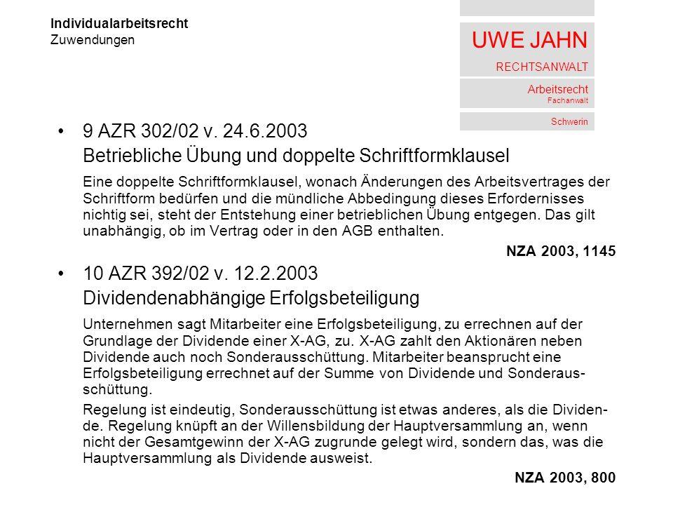 UWE JAHN RECHTSANWALT Arbeitsrecht Fachanwalt Schwerin 9 AZR 302/02 v. 24.6.2003 Betriebliche Übung und doppelte Schriftformklausel Eine doppelte Schr