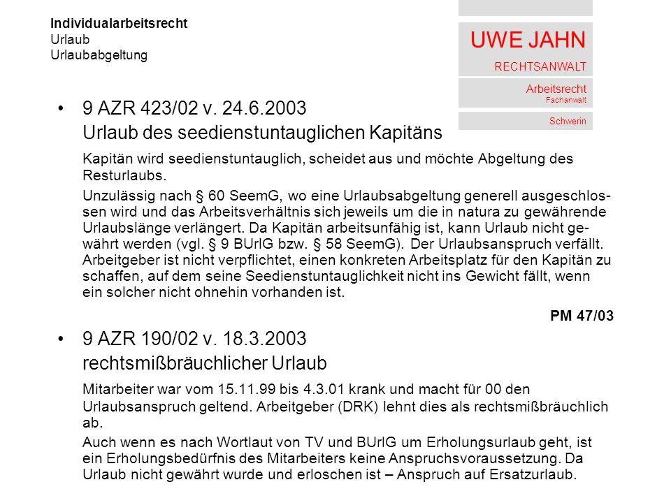 UWE JAHN RECHTSANWALT Arbeitsrecht Fachanwalt Schwerin 9 AZR 423/02 v. 24.6.2003 Urlaub des seedienstuntauglichen Kapitäns Kapitän wird seedienstuntau